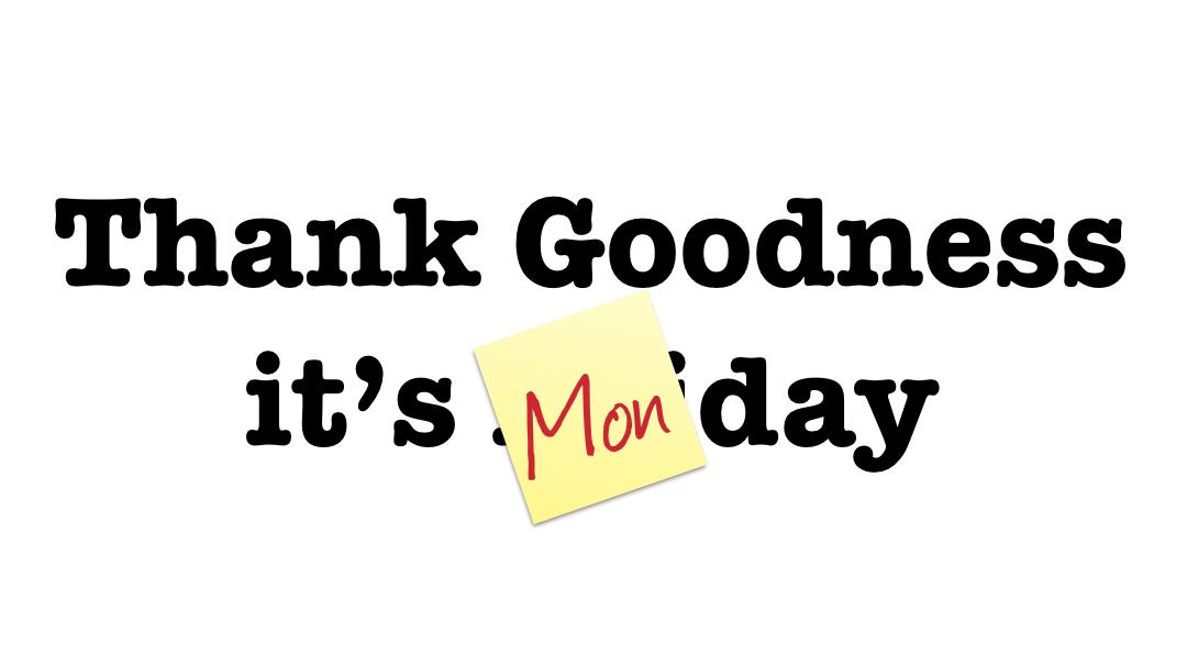 #TGIM: Thank Goodness It's Monday!